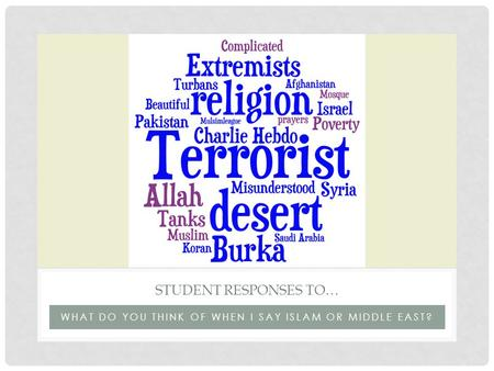 WHAT DO YOU THINK OF WHEN I SAY ISLAM OR MIDDLE EAST? STUDENT RESPONSES TO…