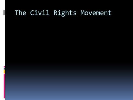 The Civil Rights Movement. Martin Luther King, Jr. Principal leader of the C.R.M. Attended Morehouse at 15 (where he met Mays) Later became a minister.
