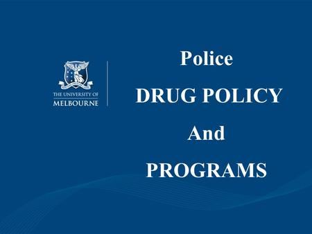 Police DRUG POLICY And PROGRAMS. Harm Minimisation Supply Reduction Demand Reduction Harm Reduction.