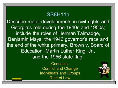 SS8H11a Describe major developments in civil rights and Georgia's role during the 1940s and 1950s; include the roles of Herman Talmadge, Benjamin Mays,