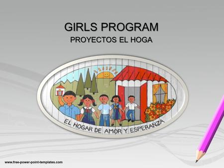 GIRLS PROGRAM PROYECTOS EL HOGA. CHILDREN REPORT 2014 GIRLS PROGRAM PROYECTOS EL HOGAR Seventh Grade.