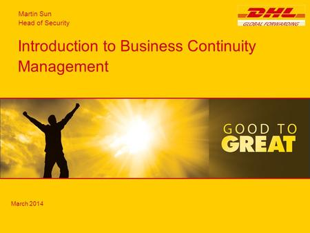 Introduction to Business Continuity Management March 2014 Martin Sun Head of Security.