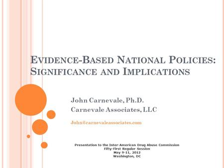 E VIDENCE -B ASED N ATIONAL P OLICIES : S IGNIFICANCE AND I MPLICATIONS John Carnevale, Ph.D. Carnevale Associates, LLC Presentation.