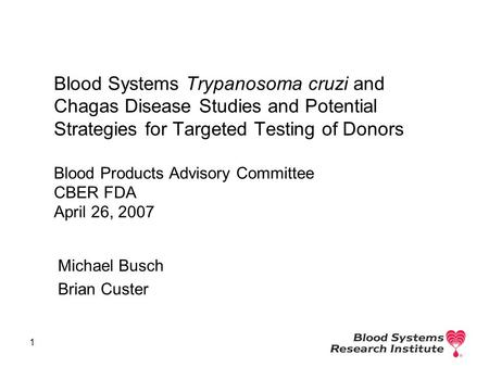 1 Blood Systems Trypanosoma cruzi and Chagas Disease Studies and Potential Strategies for Targeted Testing of Donors Blood Products Advisory Committee.