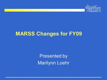 MARSS Changes for FY09 Presented by Marilynn Loehr.