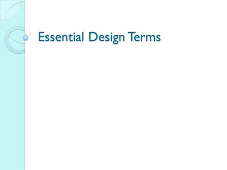 Essential Design Terms. Terms Used When Discussing Design Spread—refers to 2 facing pages. Design should consider both pages when building a new page.