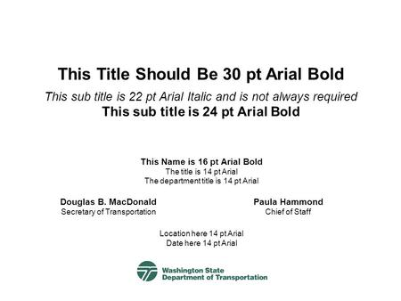 This Title Should Be 30 pt Arial Bold This sub title is 22 pt Arial Italic and is not always required This sub title is 24 pt Arial Bold Location here.