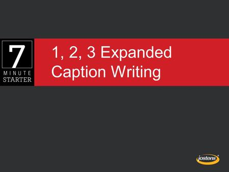 1, 2, 3 Expanded Caption Writing. STEP 1 - LEARN Expanded captions have three parts. –A lead-in –A first sentence in present tense –A second sentence.