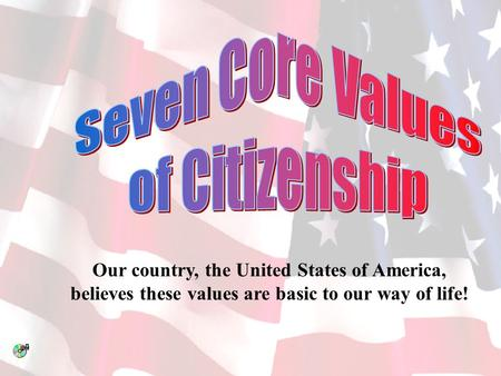 Our country, the United States of America, believes these values are basic to our way of life!