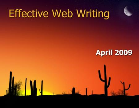 Effective Web Writing April 2009. 2 Overview - Why Content Matters - Reading Online vs Print - Best Practices with Web Writing - Content Plan/Schedule.