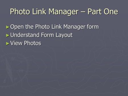 Photo Link Manager – Part One ► Open the Photo Link Manager form ► Understand Form Layout ► View Photos.