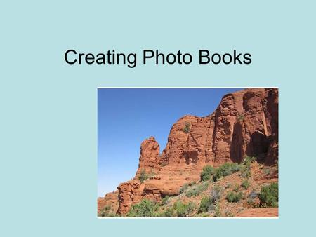 Creating Photo Books. 2 3 Picture Preparation Download pictures from camera. Create a folder of pictures selected to upload to Shutterfly. Title the.