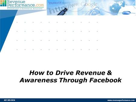 407-909-9036 www.revenueperformance.com How to Drive Revenue & Awareness Through Facebook.