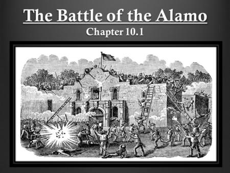 The Battle of the Alamo Chapter 10.1. Santa Anna As Cos retreated to Mexico City, Santa Anna led a large army north to Texas. He wanted to reestablish.