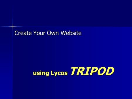 Using Lycos TRIPOD Create Your Own Website. Go to the Lycos Tripod website located at address: