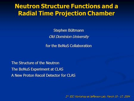 Neutron Structure Functions and a Radial Time Projection Chamber The Structure of the Neutron The BoNuS Experiment at CLAS A New Proton Recoil Detector.