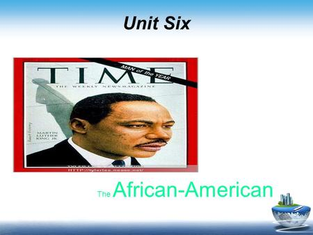 Unit Six The African-American. Unit 6 African- American  Para. 1  Martin Luther King was an American civil rights leader who worked to bring about social,