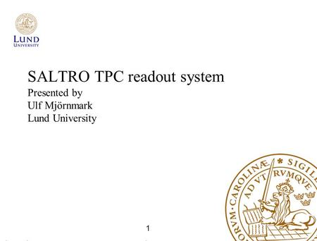 SALTRO TPC readout system Presented by Ulf Mjörnmark Lund University 1.