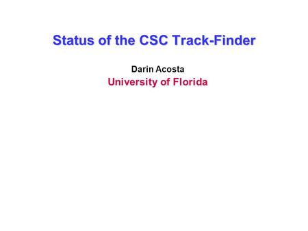 Status of the CSC Track-Finder Darin Acosta University of Florida.