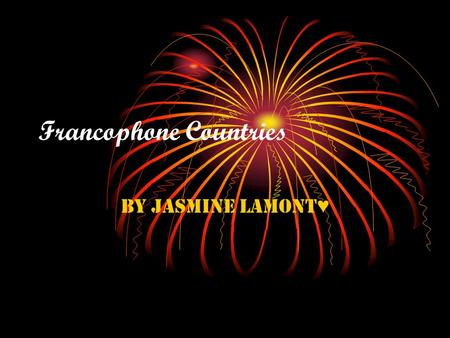 Francophone Countries By Jasmine Lamont ♥. Countries where French is a national language: Belgium Benin Burkina~faso Cameroon Canada Central African Republic.