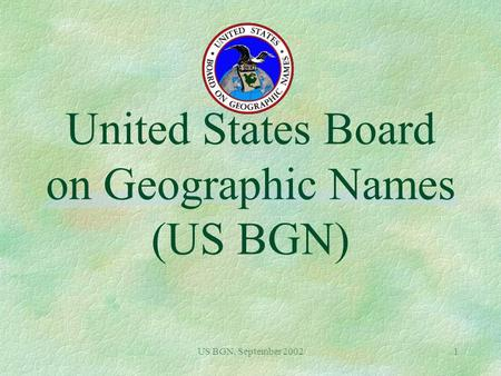 US BGN, September 20021 United States Board on Geographic Names (US BGN)
