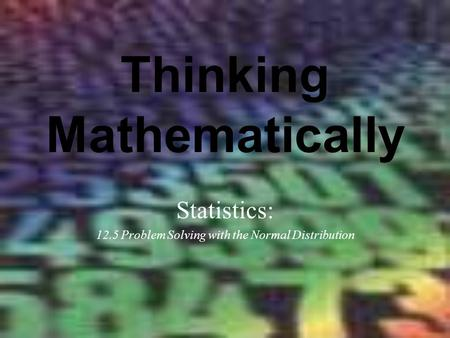 Thinking Mathematically Statistics: 12.5 Problem Solving with the Normal Distribution.