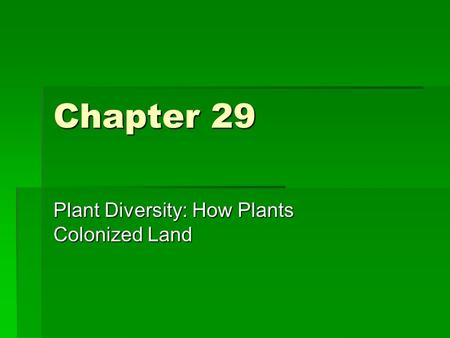 Chapter 29 Plant Diversity: How Plants Colonized Land.