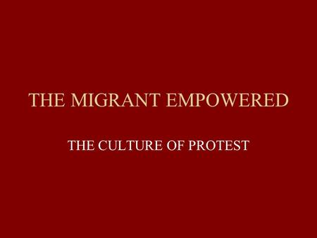 THE MIGRANT EMPOWERED THE CULTURE OF PROTEST. OUTLINE HISTORY OF FILIPINO MIGRANT MOVEMENTS TRANSFORMING/CONTINUING A MOVEMENT INTERNATIONALIZING A MOVEMENT.