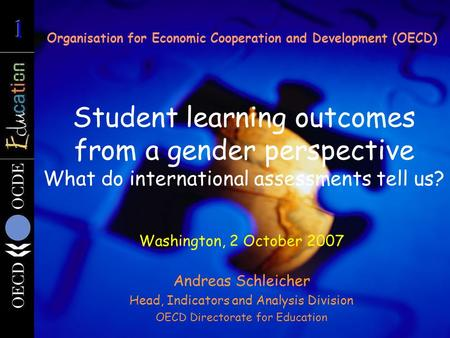 Student learning outcomes from a gender perspective What do international assessments tell us? Organisation for Economic Cooperation and Development (OECD)