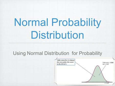 Normal Probability Distribution Using Normal Distribution for Probability.