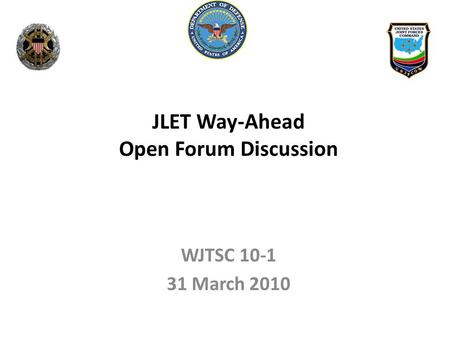 WJTSC 10-1 31 March 2010 JLET Way-Ahead Open Forum Discussion.