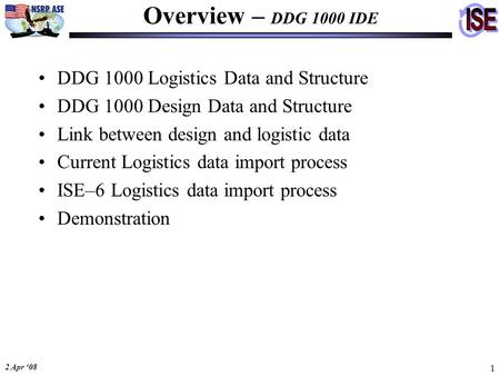 2 Apr '08 1 DDG 1000 Logistics Data and Structure DDG 1000 Design Data and Structure Link between design and logistic data Current Logistics data import.