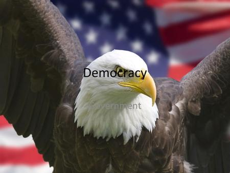 "Democracy Government. ""Democracy is government of the people, by the people, and for the people."" Abe Lincoln."