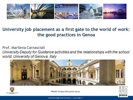 University job placement as a first gate to the world of work: the good practices in Genoa Prof. Marilena Carnasciali University Deputy for Guidance activities.