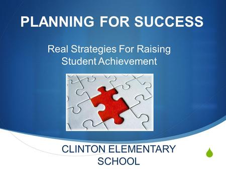  PLANNING FOR SUCCESS Real Strategies For Raising Student Achievement CLINTON ELEMENTARY SCHOOL.