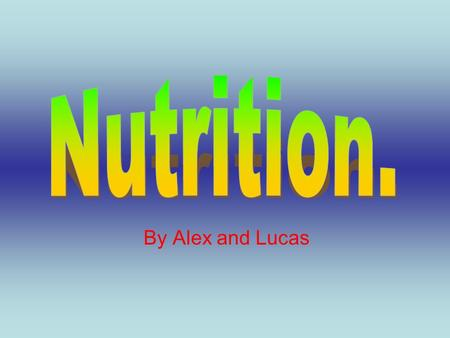 By Alex and Lucas. Nutrition is very important for the human body, it helps you stay healthy. These are some of the things you must eat to stay healthy.