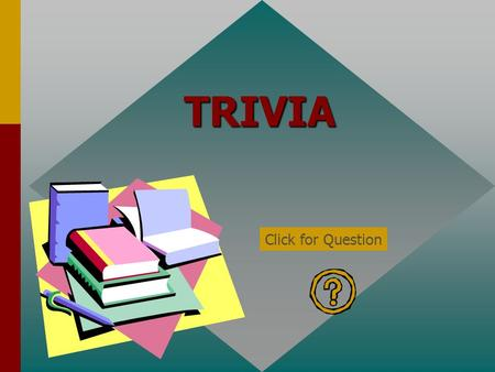 TRIVIA Click for Question T/F: Energy is the capacity to do work. true Click for: Answer and next Question.