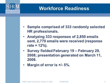 ©SHRM 2008SHRM Weekly Online Survey: February 19, 20081 Workforce Readiness Sample comprised of 333 randomly selected HR professionals. Analyzing 333 responses.