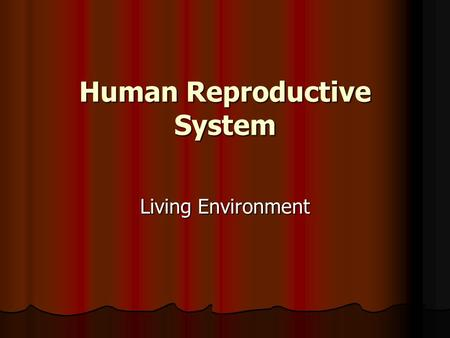 Human Reproductive System Living Environment. Puberty – when a person becomes sexually mature and is capable of reproduction. Puberty – when a person.