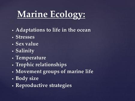 Marine Ecology: Adaptations to life in the ocean Adaptations to life in the ocean Stresses Stresses Sex value Sex value Salinity Salinity Temperature Temperature.