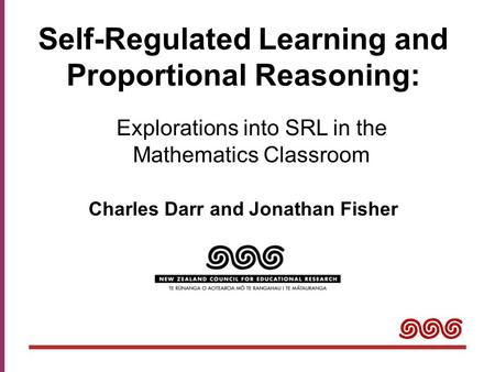 Self-Regulated Learning and Proportional Reasoning: Charles Darr and Jonathan Fisher Explorations into SRL in the Mathematics Classroom.