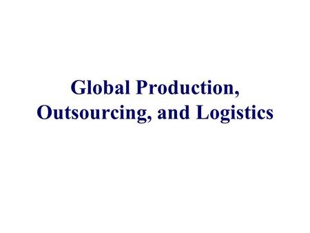 Global Production, Outsourcing, and Logistics. 16 - 2 McGraw-Hill/Irwin International Business, 6/e, 7/e Portions © 2007, 2009 The McGraw-Hill Companies,