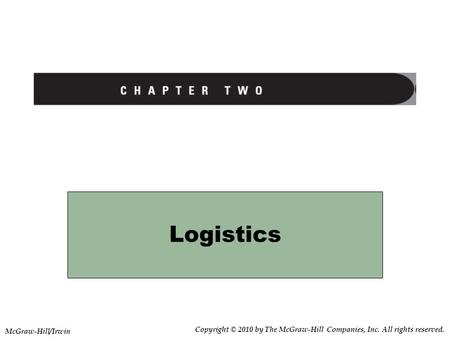 Logistics Copyright © 2010 by The McGraw-Hill Companies, Inc. All rights reserved. McGraw-Hill/Irwin.