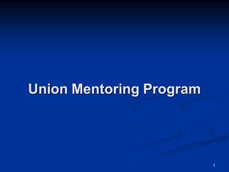 Union Mentoring Program 1. 2 Today's Agenda 9:30 to 11:30 Opening Comments and Introductions What does it mean to be a Union Leader? Mentoring Program.