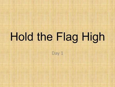 Hold the Flag High Day 1.
