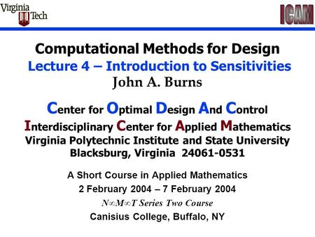 Computational Methods for Design Lecture 4 – Introduction to Sensitivities John A. Burns C enter for O ptimal D esign A nd C ontrol I nterdisciplinary.