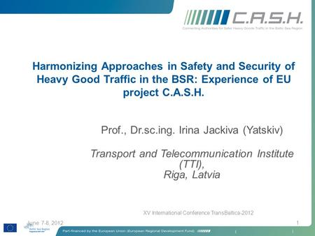 June 7-8, 2012 XV International Conference TransBaltica-2012 1 Harmonizing Approaches in Safety and Security of Heavy Good Traffic in the BSR: Experience.