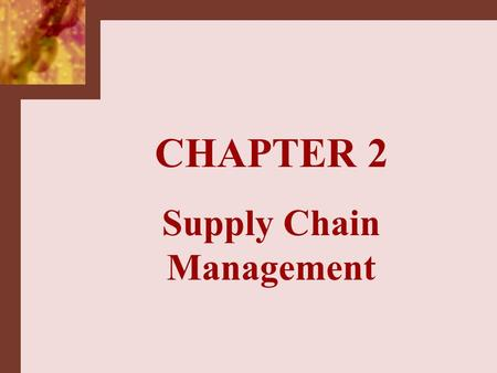 CHAPTER 2 Supply Chain Management. Logistics –deals with the management of material, service and information flow across the SC SCM –formerly, integrating.