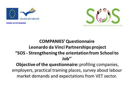 "COMPANIES' Questionnaire Leonardo da Vinci Partnerships project ""SOS - Strengthening the orientation from School to Job'' Objective of the questionnaire:"