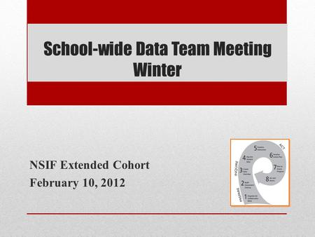 School-wide Data Team Meeting Winter NSIF Extended Cohort February 10, 2012.